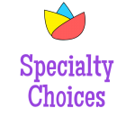Specialty Choices